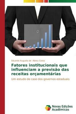 Fatores Institucionais Que Influenciam a Previsao Das Receitas Orcamentarias (Paperback)