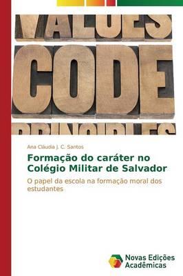 Formacao Do Carater No Colegio Militar de Salvador (Paperback)