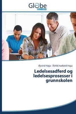 Ledelsesadferd Og Ledelsesprosesser I Grunnskolen (Paperback)