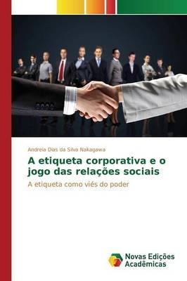 A Etiqueta Corporativa E O Jogo Das Relacoes Sociais (Paperback)
