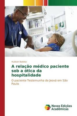 A Relacao Medico Paciente Sob a Otica Da Hospitalidade (Paperback)