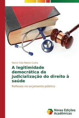 A Legitimidade Democratica Da Judicializacao Do Direito a Saude (Paperback)