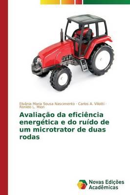 Avaliacao Da Eficiencia Energetica E Do Ruido de Um Microtrator de Duas Rodas (Paperback)