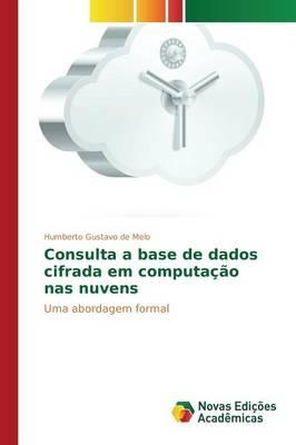 Consulta a Base de Dados Cifrada Em Computacao NAS Nuvens (Paperback)