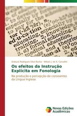 OS Efeitos Da Instrucao Explicita Em Fonologia (Paperback)