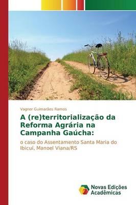 A (Re)Territorializacao Da Reforma Agraria Na Campanha Gaucha (Paperback)