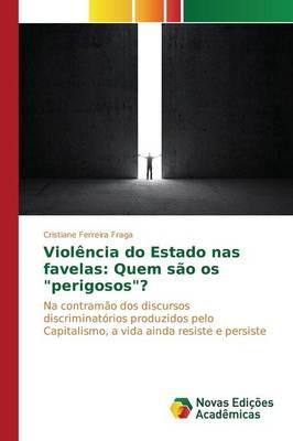 """Violencia Do Estado NAS Favelas: Quem Sao OS """"Perigosos""""? (Paperback)"""
