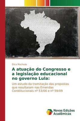 A Atuacao Do Congresso E a Legislacao Educacional No Governo Lula (Paperback)