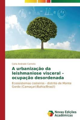 A Urbanizacao Da Leishmaniose Visceral - Ocupacao Desordenada (Paperback)