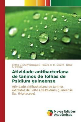 Atividade Antibacteriana de Taninos de Folhas de Psidium Guineense (Paperback)