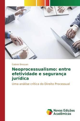 Neoprocessualismo: Entre Efetividade E Seguranca Juridica (Paperback)