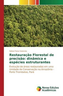 Restauracao Florestal de Precisao: Dinamica E Especies Estruturantes (Paperback)
