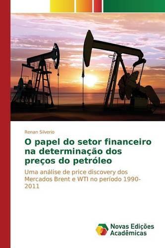 O Papel Do Setor Financeiro Na Determinacao DOS Precos Do Petroleo (Paperback)