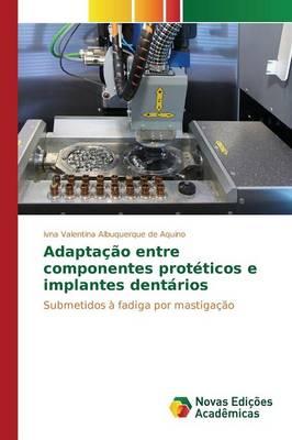 Adaptacao Entre Componentes Proteticos E Implantes Dentarios (Paperback)