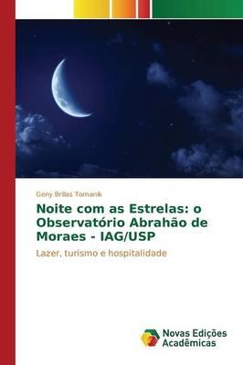Noite Com as Estrelas: O Observatorio Abrahao de Moraes - Iag/Usp (Paperback)