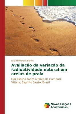 Avaliacao Da Variacao Da Radioatividade Natural Em Areias de Praia (Paperback)
