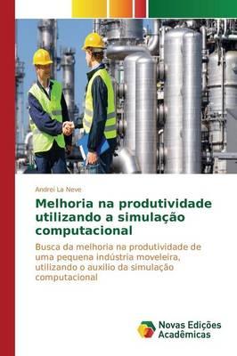 Melhoria Na Produtividade Utilizando a Simulacao Computacional (Paperback)