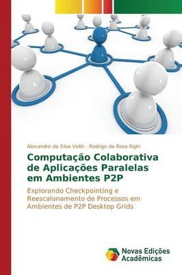 Computacao Colaborativa de Aplicacoes Paralelas Em Ambientes P2P (Paperback)