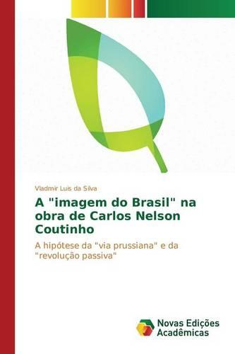 """A """"Imagem Do Brasil"""" Na Obra de Carlos Nelson Coutinho (Paperback)"""