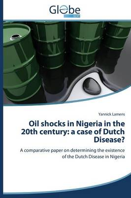 Oil Shocks in Nigeria in the 20th Century: A Case of Dutch Disease? (Paperback)