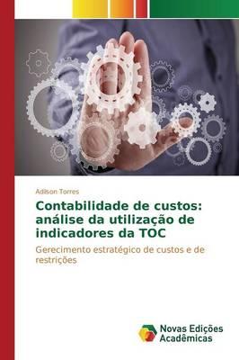 Contabilidade de Custos: Analise Da Utilizacao de Indicadores Da Toc (Paperback)