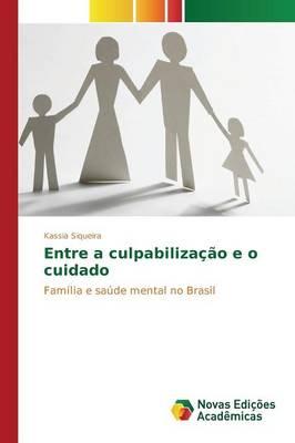 Entre a Culpabilizacao E O Cuidado (Paperback)