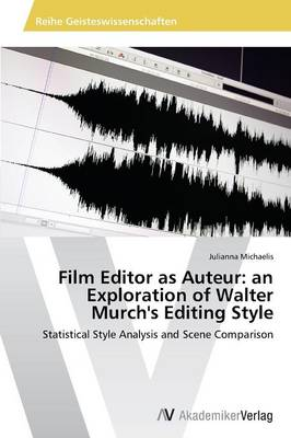 Film Editor as Auteur: An Exploration of Walter Murch's Editing Style (Paperback)