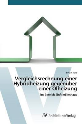 Vergleichsrechnung Einer Hybridheizung Gegenuber Einer Olheizung (Paperback)