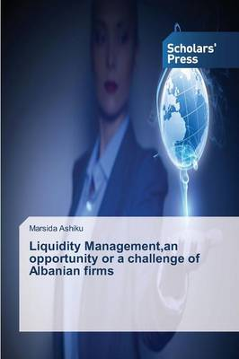Liquidity Management, an Opportunity or a Challenge of Albanian Firms (Paperback)