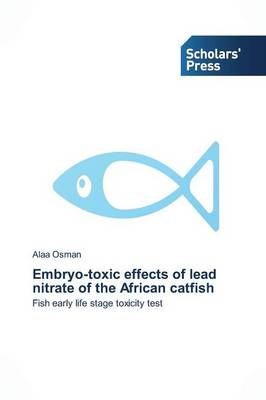 Embryo-Toxic Effects of Lead Nitrate of the African Catfish (Paperback)