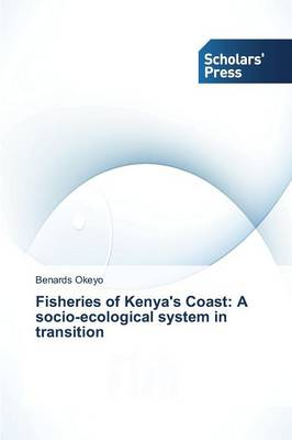Fisheries of Kenya's Coast: A Socio-Ecological System in Transition (Paperback)