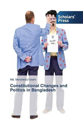 Constitutional Changes and Politics in Bangladesh (Paperback)