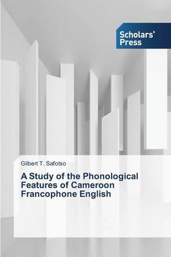A Study of the Phonological Features of Cameroon Francophone English (Paperback)