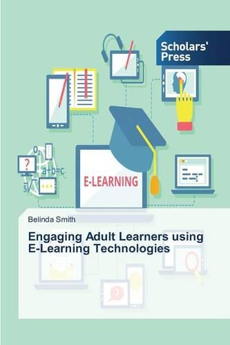 Engaging Adult Learners Using E-Learning Technologies (Paperback)