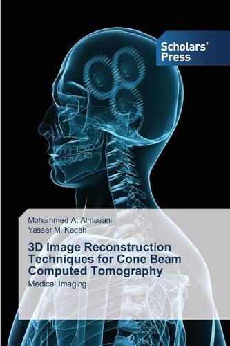3D Image Reconstruction Techniques for Cone Beam Computed Tomography (Paperback)