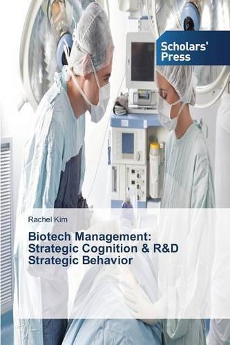 Biotech Management: Strategic Cognition & R&d Strategic Behavior (Paperback)