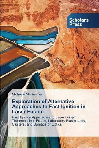 Exploration of Alternative Approaches to Fast Ignition in Laser Fusion (Paperback)