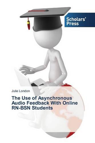 The Use of Asynchronous Audio Feedback with Online RN-Bsn Students (Paperback)