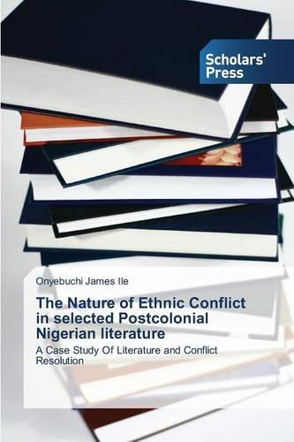 The Nature of Ethnic Conflict in Selected Postcolonial Nigerian Literature (Paperback)