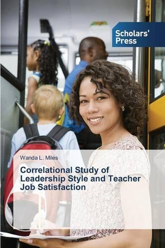 Correlational Study of Leadership Style and Teacher Job Satisfaction (Paperback)