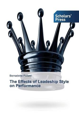 The Effects of Leadeship Style on Performance (Paperback)