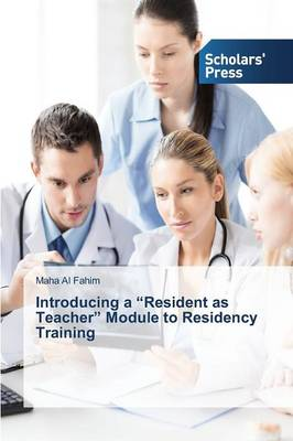 Introducing a Resident as Teacher Module to Residency Training (Paperback)