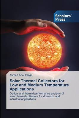 Solar Thermal Collectors for Low and Medium Temperature Applications (Paperback)