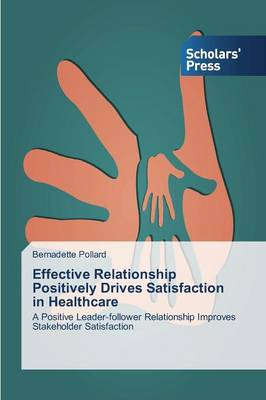 Effective Relationship Positively Drives Satisfaction in Healthcare (Paperback)