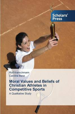 Moral Values and Beliefs of Christian Athletes in Competitive Sports (Paperback)