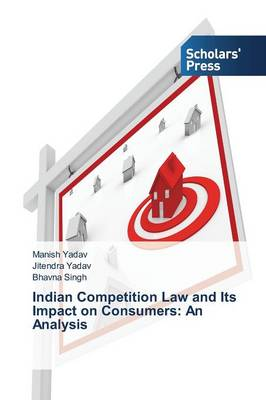 Indian Competition Law and Its Impact on Consumers: An Analysis (Paperback)