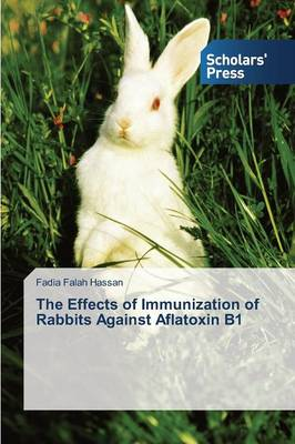 The Effects of Immunization of Rabbits Against Aflatoxin B1 (Paperback)