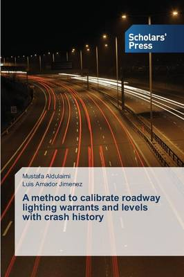 A Method to Calibrate Roadway Lighting Warrants and Levels with Crash History (Paperback)