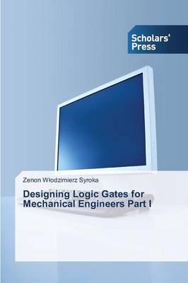 Designing Logic Gates for Mechanical Engineers Part I (Paperback)