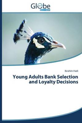 Young Adults Bank Selection and Loyalty Decisions (Paperback)